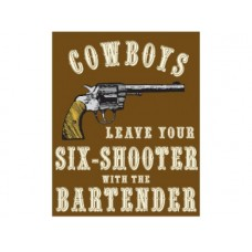 Cowboys Leave Your Six Shooters with the Bartender tin metal sign