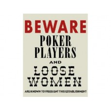 Beware Poker Players and Loose Women tin metal sign
