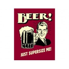 Beer Just Super Size Me tin metal sign