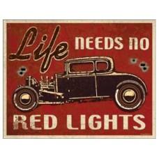 Life Needs no red lights tin metal sign