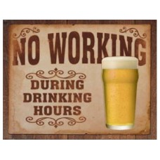 No Working During Drinking Hours tin metal sign